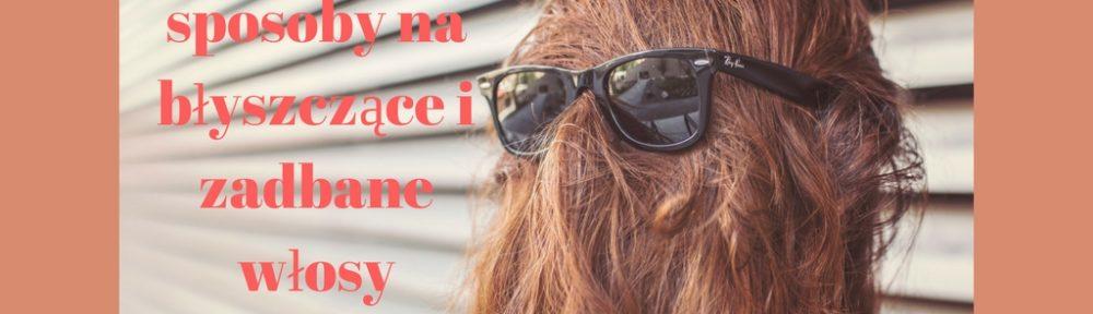 3 domowe sposoby na błyszczące i zadbane włosy